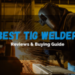 Best Tig Welder 2021 [AC/DC] - Reviews & Buyer's Guide