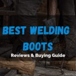 Best Welding Boots 2021 - [Welded Shoes] Reviews & Buying Guide