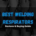 Best Welding Respirators 2021 –[Welder's Mask] Reviews & Buyer's Guide