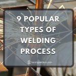 9 Popular Types of Welding Process in 2021