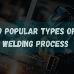 9 Popular Types of Welding Process