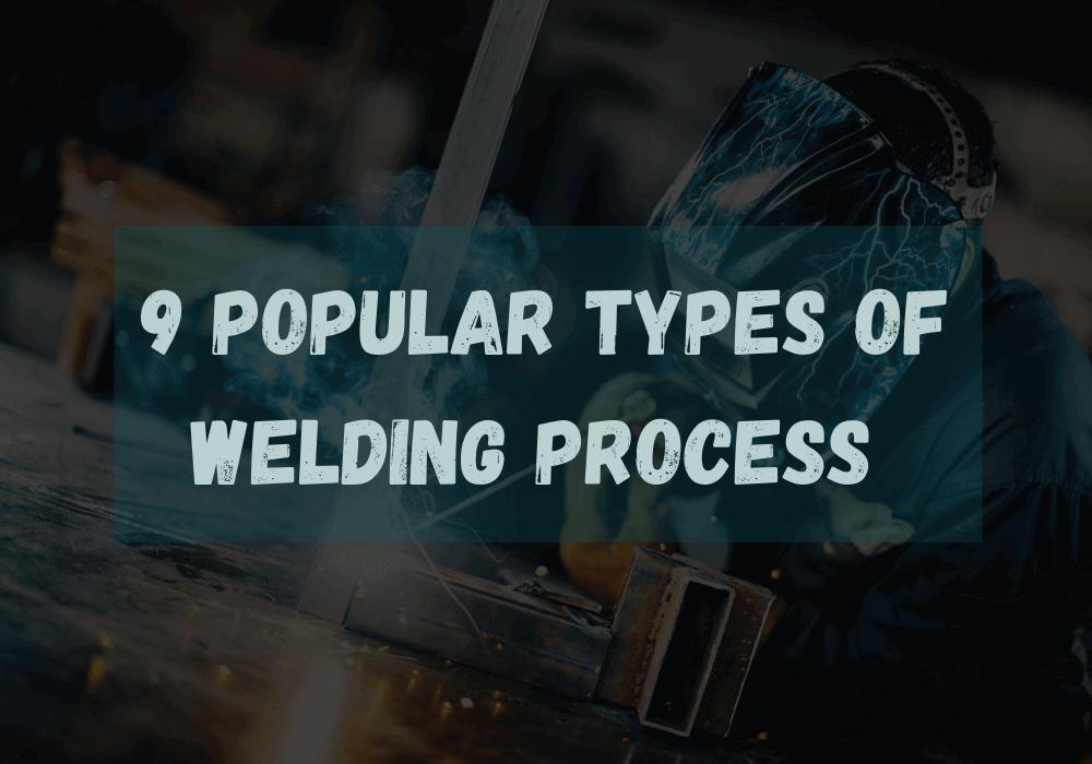 9 Popular Types of Welding Process
