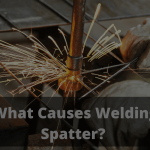 What Causes Welding Spatter_