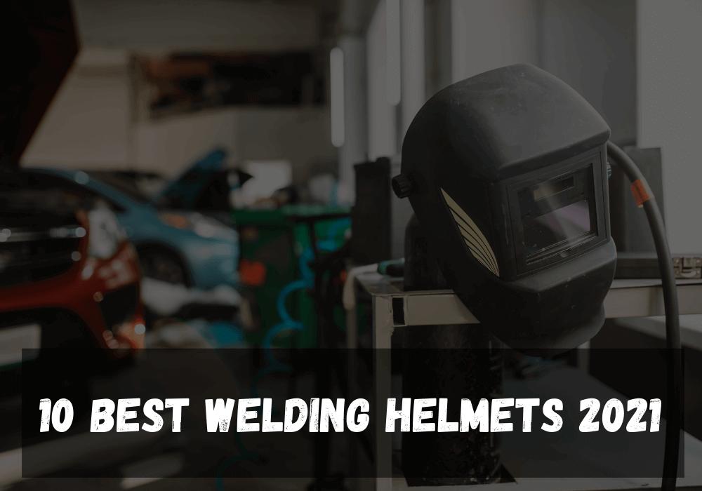10 Best Welding Helmet 2021