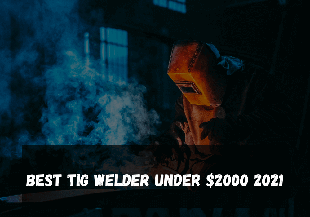 Best TIG welder Under $2000 2021