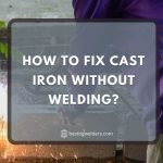 How to Fix Cast Iron without Welding - [Easiest Way]