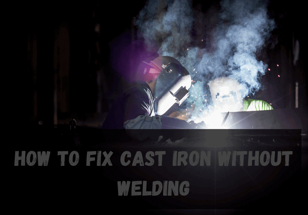 How to Fix Cast Iron without Welding