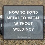 How to Bond Metal to Metal without Welding?