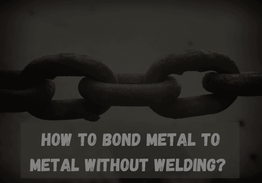 How to Bond Metal to Metal without Welding_