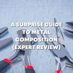 A Surprise Guide to Metal Composition (Expert Review)